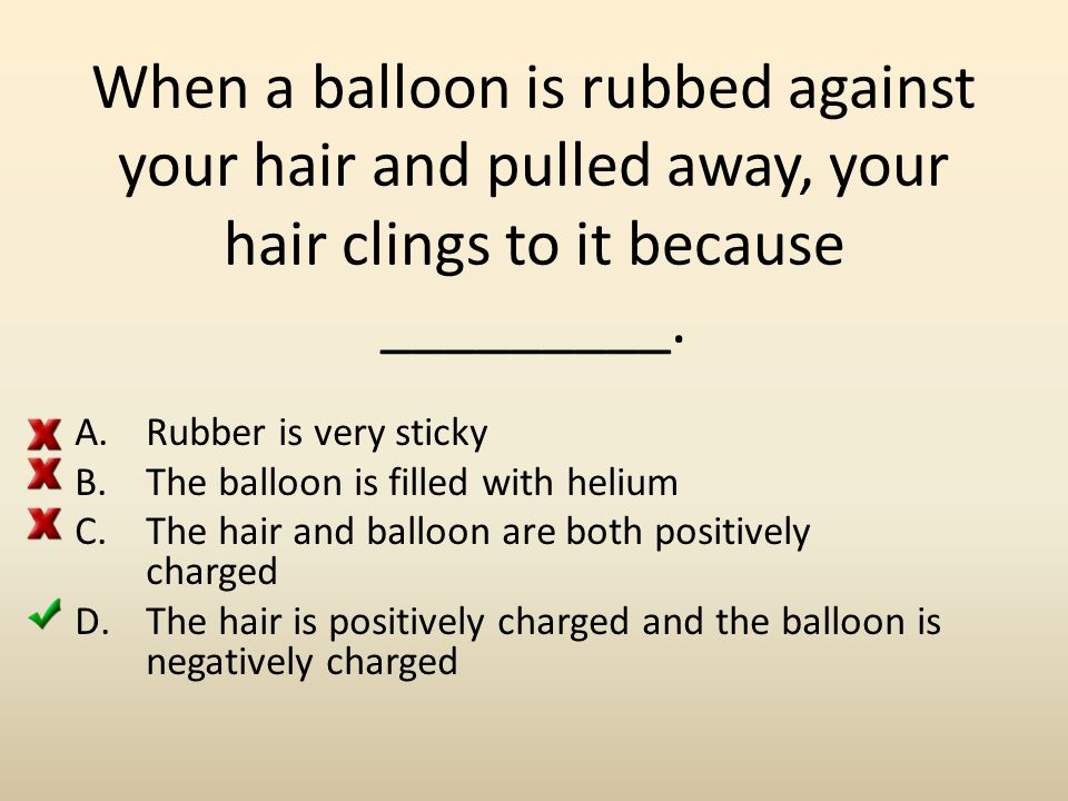 Rubbing Rubbing your hair with a balloon increases the static charge because ____________.