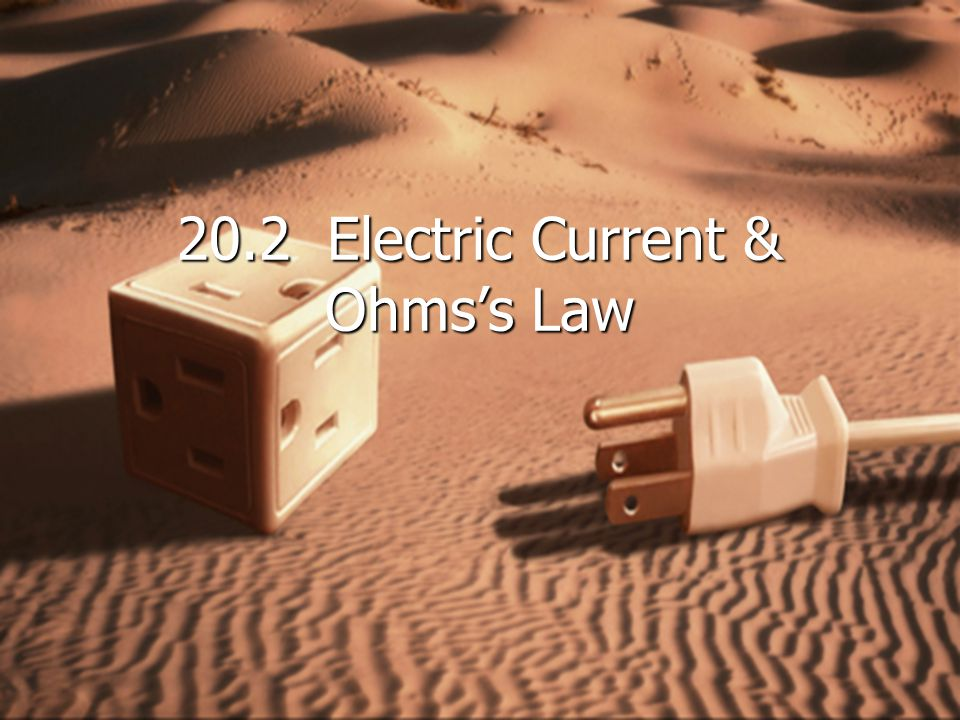 20.2 Electric Current & Ohms's Law
