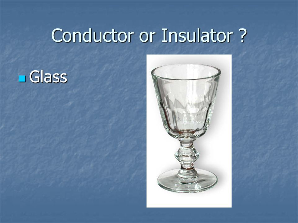 Conductor or Insulator ? Glass Glass