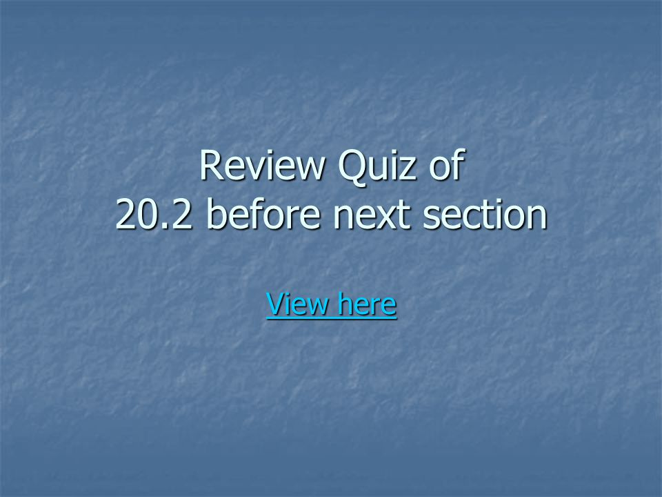 Review Quiz of 20.2 before next section View here View here