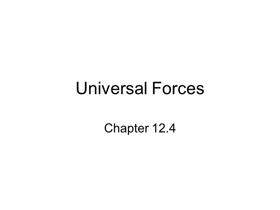 Universal Forces Chapter 12.4