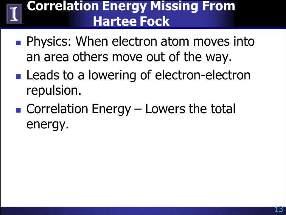 Correlation Energy Missing From Hartee Fock Physics: When electron atom moves into an area others move out of the way.