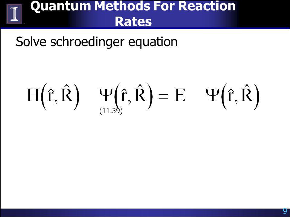 Quantum Methods For Reaction Rates Solve schroedinger equation (11.39) 9