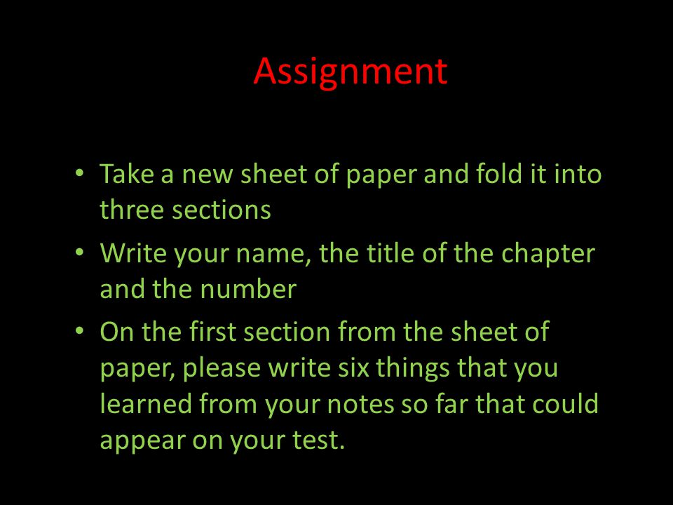 Assignment Take a new sheet of paper and fold it into three sections Write your name, the title of the chapter and the number On the first section fro