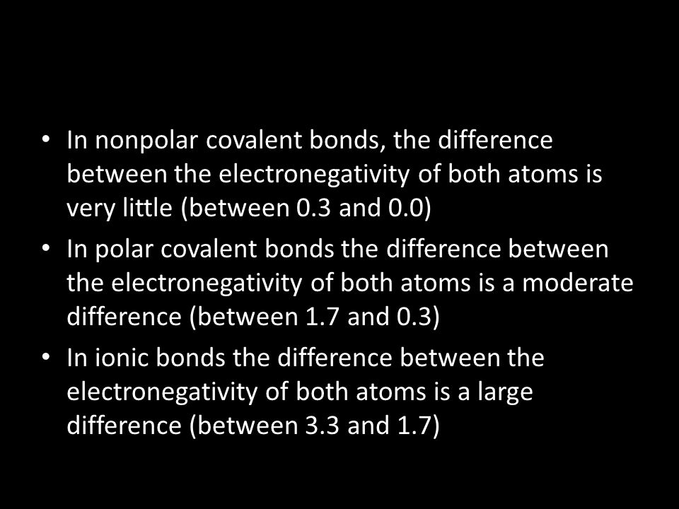 In nonpolar covalent bonds, the difference between the electronegativity of both atoms is very little (between 0.3 and 0.0) In polar covalent bonds th