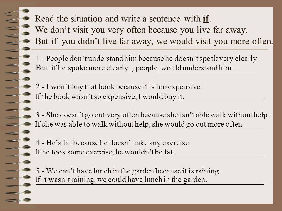 Read the situation and write a sentence with if.