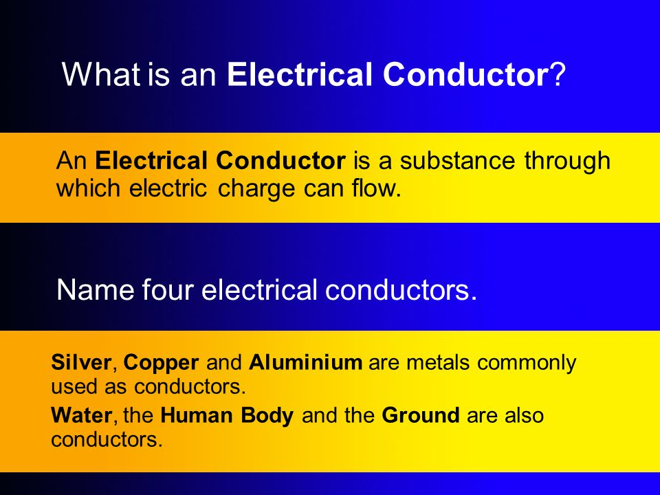 An Electrical Conductor is a substance through which electric charge can flow. Silver, Copper and Aluminium are metals commonly used as conductors. Wa