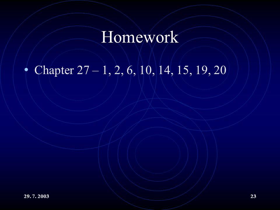 29. 7. 200323 Homework Chapter 27 – 1, 2, 6, 10, 14, 15, 19, 20