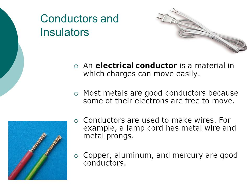 Conductors and Insulators  An electrical conductor is a material in which charges can move easily.