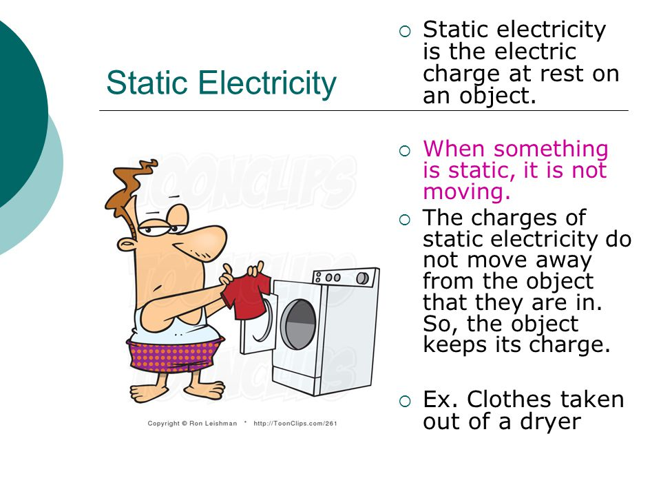 Static Electricity  Static electricity is the electric charge at rest on an object.