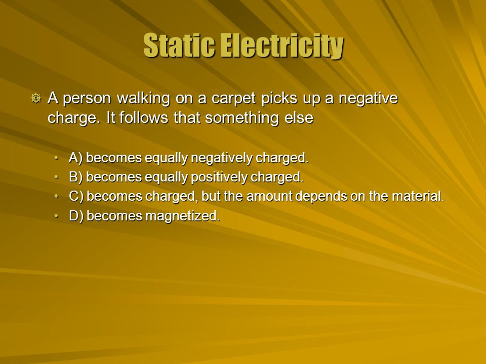 Static Electricity  A person walking on a carpet picks up a negative charge.