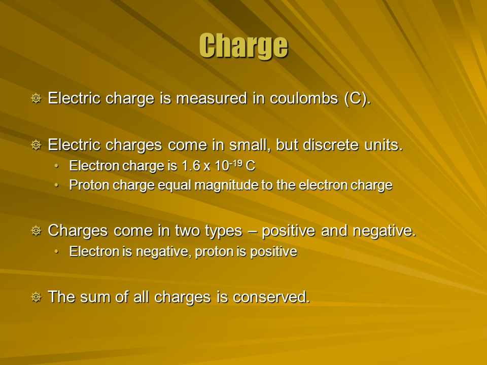Charge  Electric charge is measured in coulombs (C).