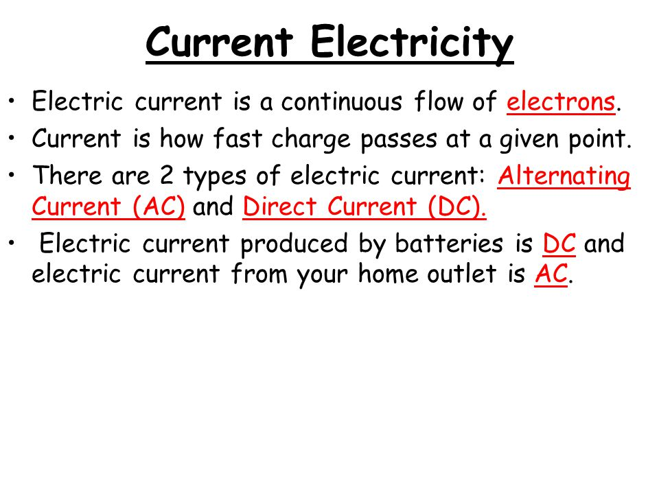 Current Electricity Electric current is a continuous flow of electrons.