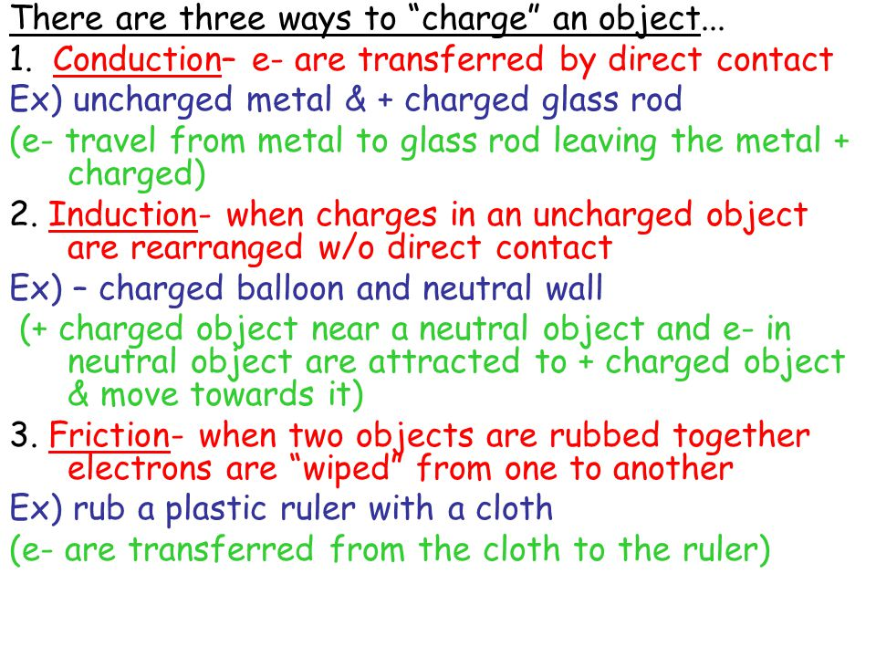 """There are three ways to """"charge"""" an object... 1. Conduction– e- are transferred by direct contact Ex) uncharged metal & + charged glass rod (e- travel"""