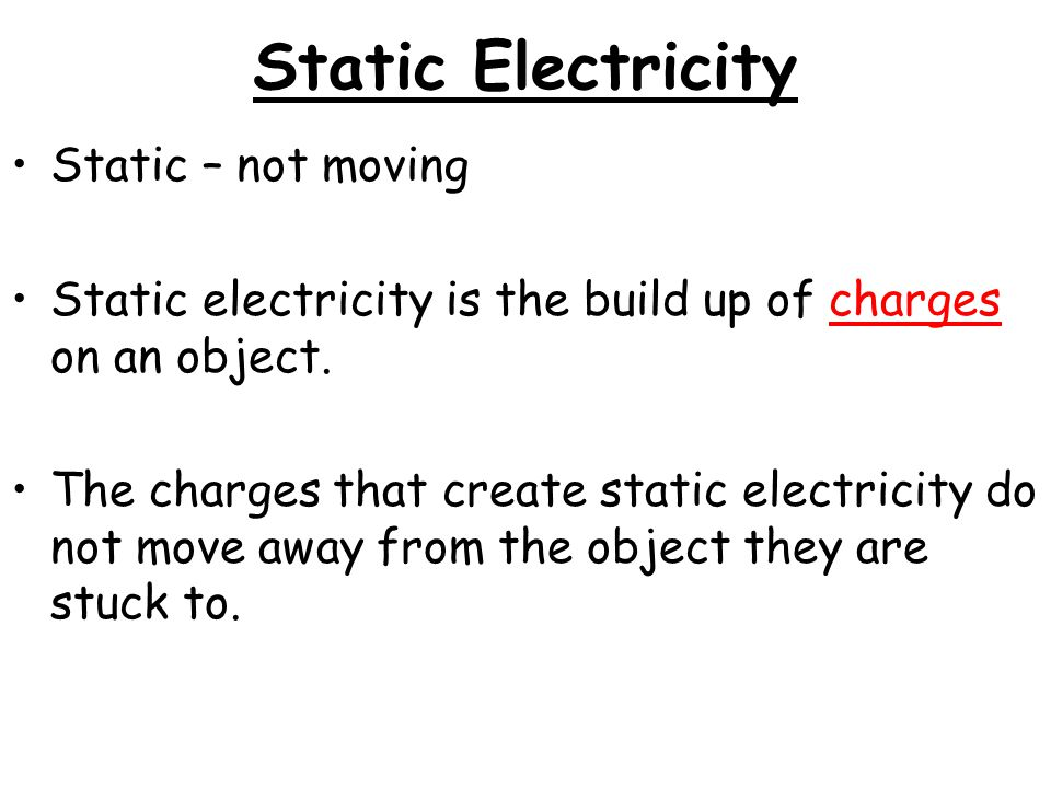 Static Electricity Static – not moving Static electricity is the build up of charges on an object. The charges that create static electricity do not m