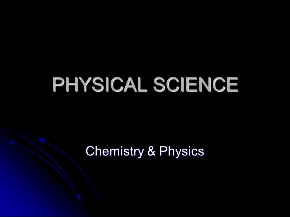 PHYSICAL SCIENCE Chemistry & Physics