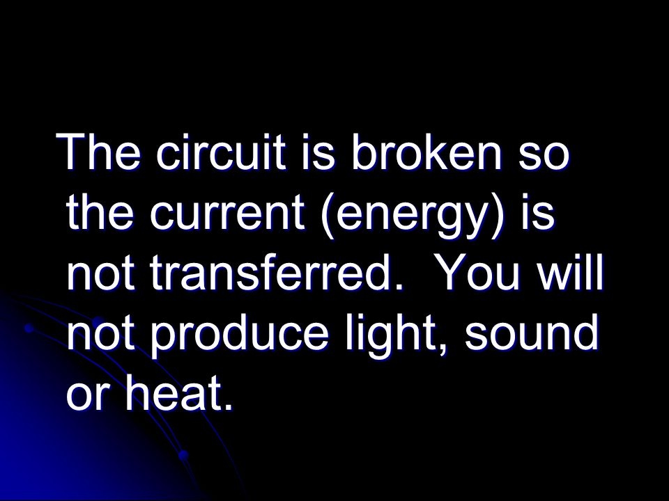 The circuit is broken so the current (energy) is not transferred.