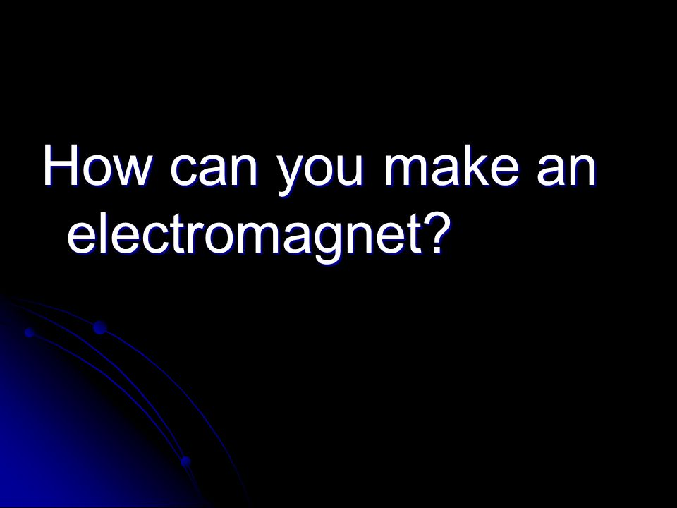 How can you make an electromagnet?