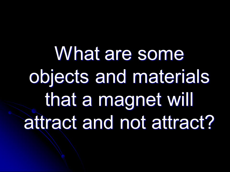 What are some objects and materials that a magnet will attract and not attract.