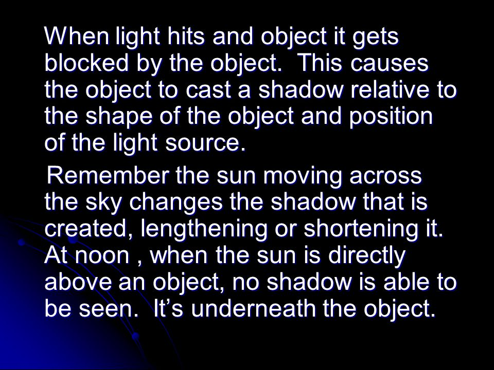 When light hits and object it gets blocked by the object.