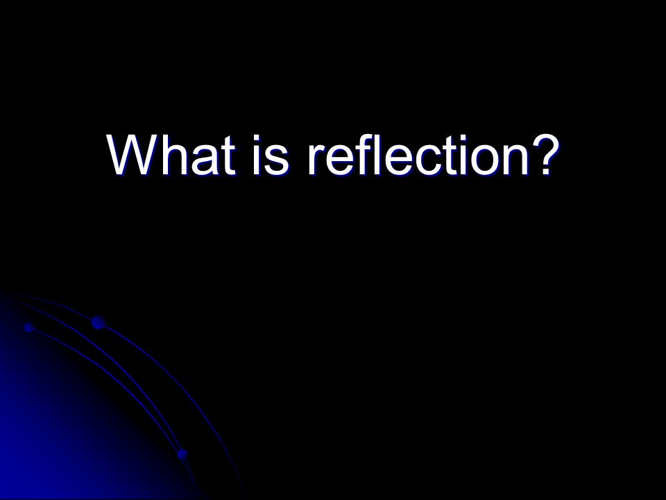 What is reflection