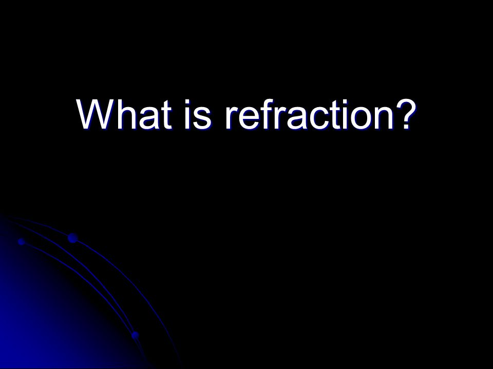 What is refraction