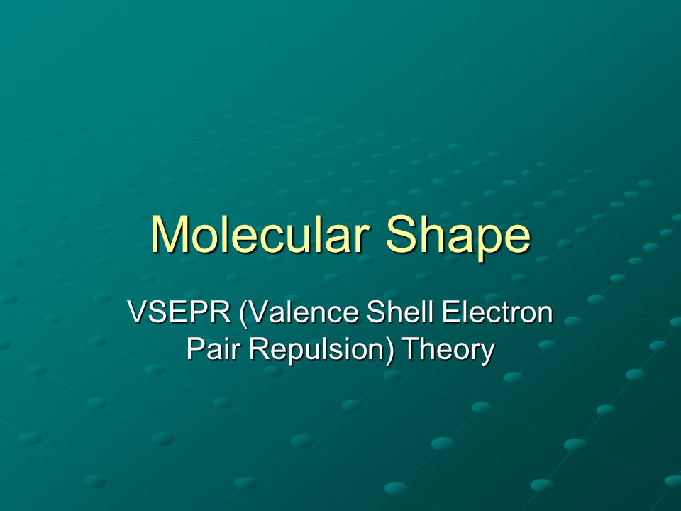 VSEPR Theory VSEPR (Valence Shell Electron Pair Repulsion) Theory allows us to predict the shape of molecules.