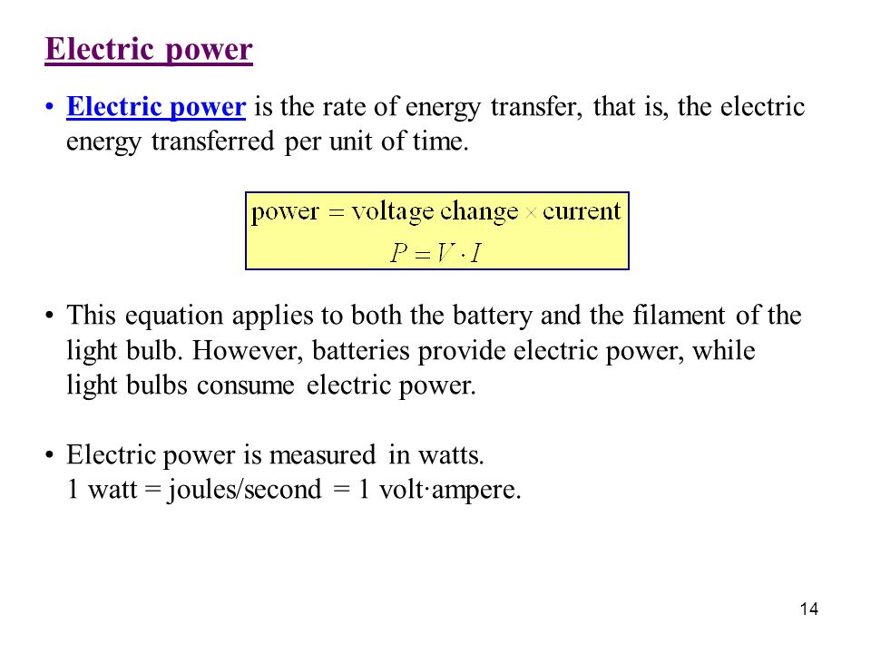 Electric power 14 Electric power is the rate of energy transfer, that is, the electric energy transferred per unit of time. This equation applies to b
