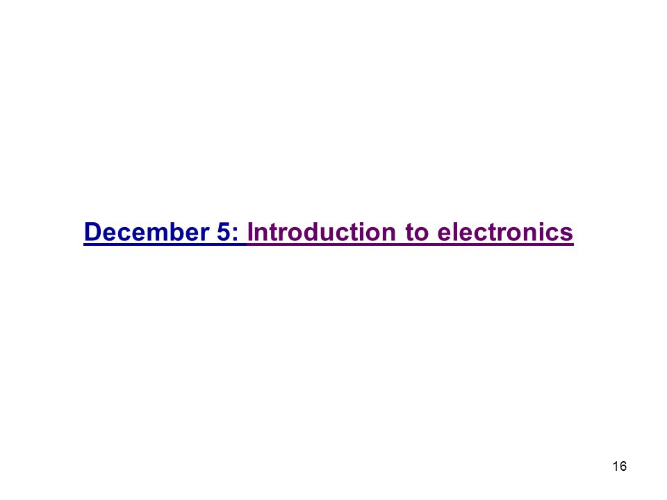 16 December 5: Introduction to electronics