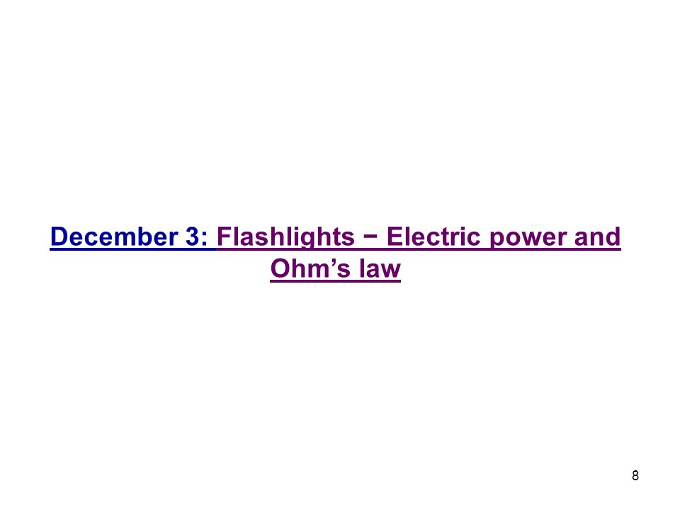8 December 3: Flashlights − Electric power and Ohm's law