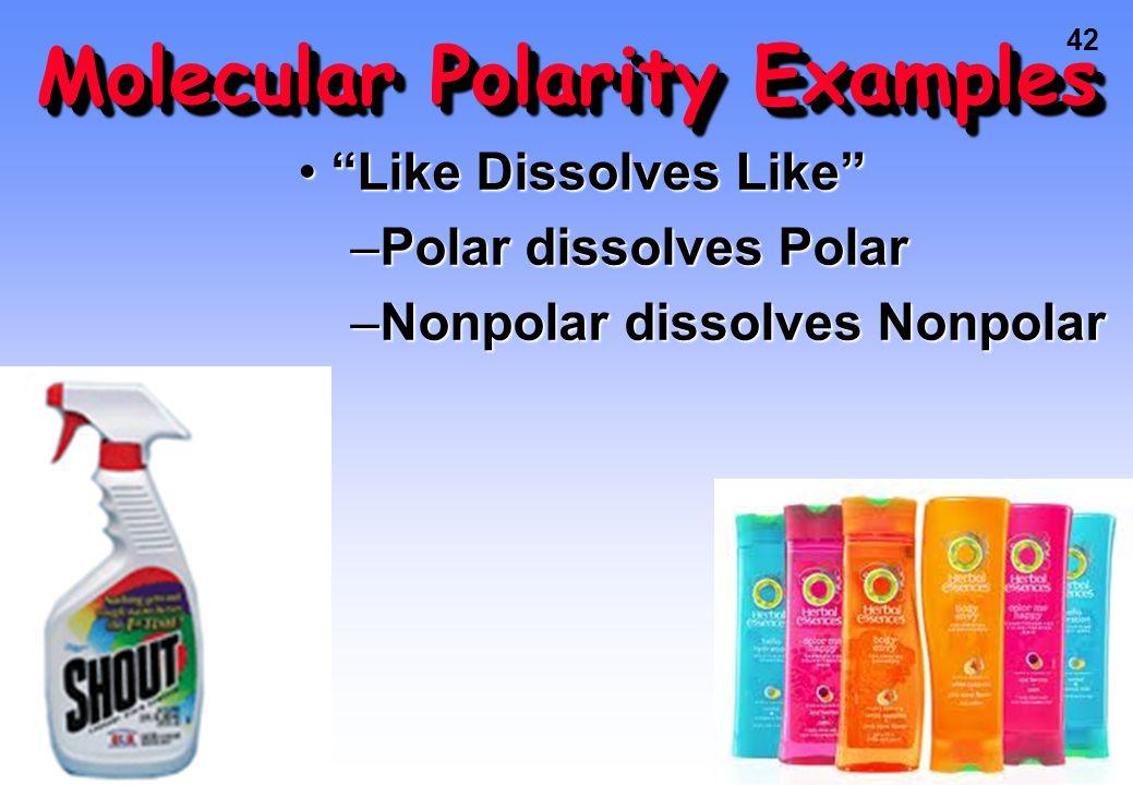 42 Molecular Polarity Examples Like Dissolves Like Like Dissolves Like –Polar dissolves Polar –Nonpolar dissolves Nonpolar