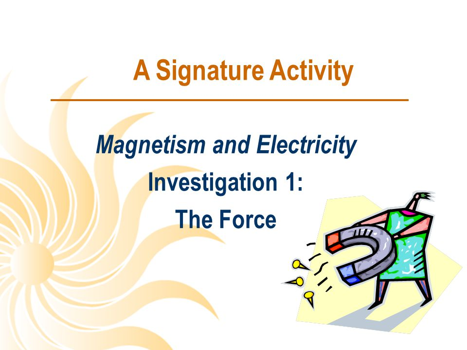 A Signature Activity Magnetism and Electricity Investigation 1: The Force