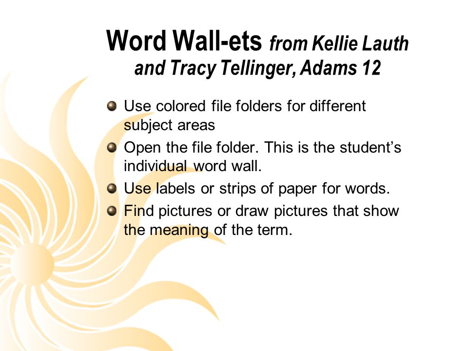Word Wall-ets from Kellie Lauth and Tracy Tellinger, Adams 12 Use colored file folders for different subject areas Open the file folder. This is the s