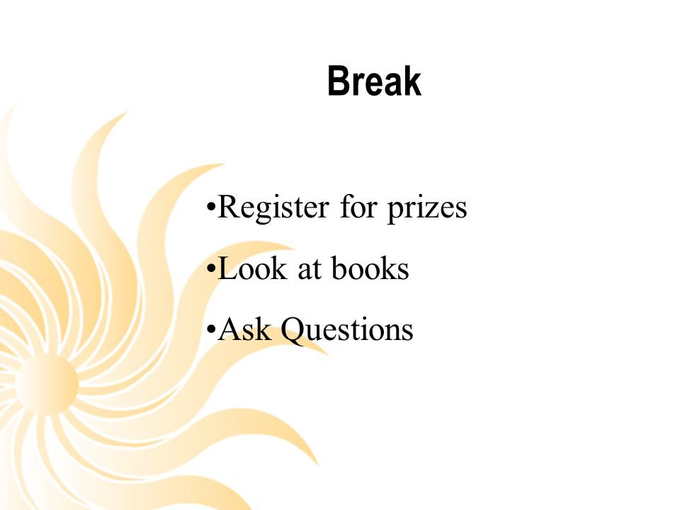 Break Register for prizes Look at books Ask Questions