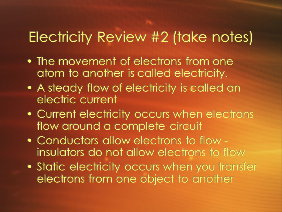 Electricity Review #2 (take notes) The movement of electrons from one atom to another is called electricity.
