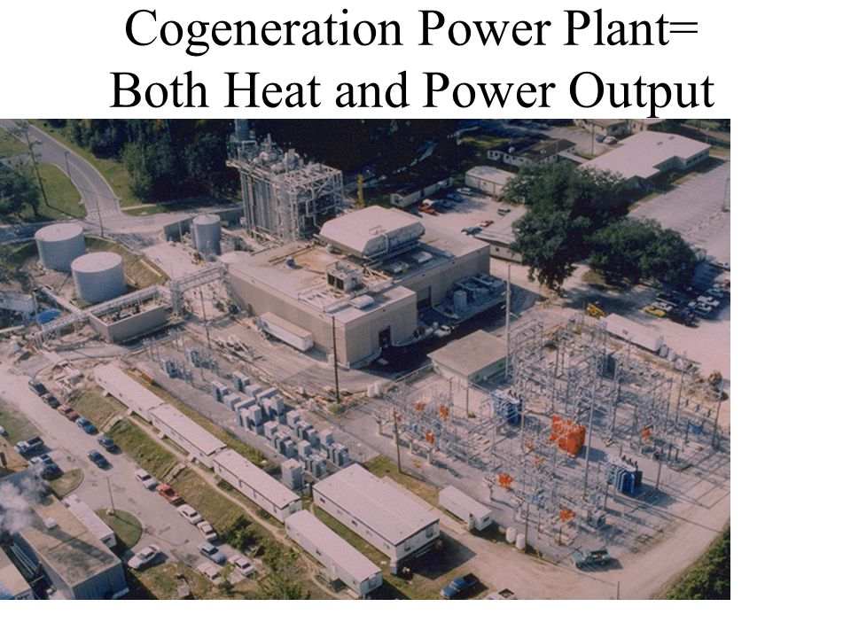 Cogeneration Power Plant= Both Heat and Power Output