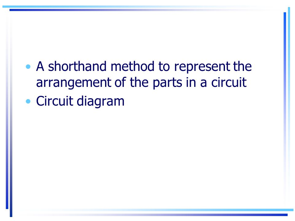 A shorthand method to represent the arrangement of the parts in a circuit Circuit diagram