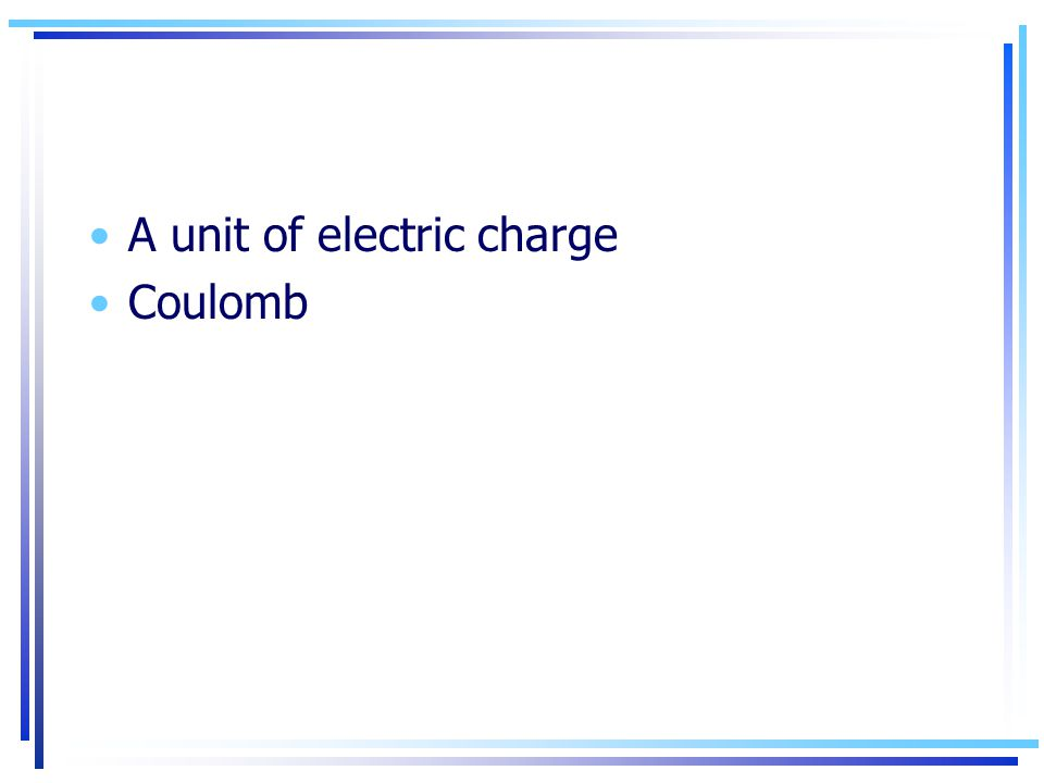 A unit of electric charge Coulomb