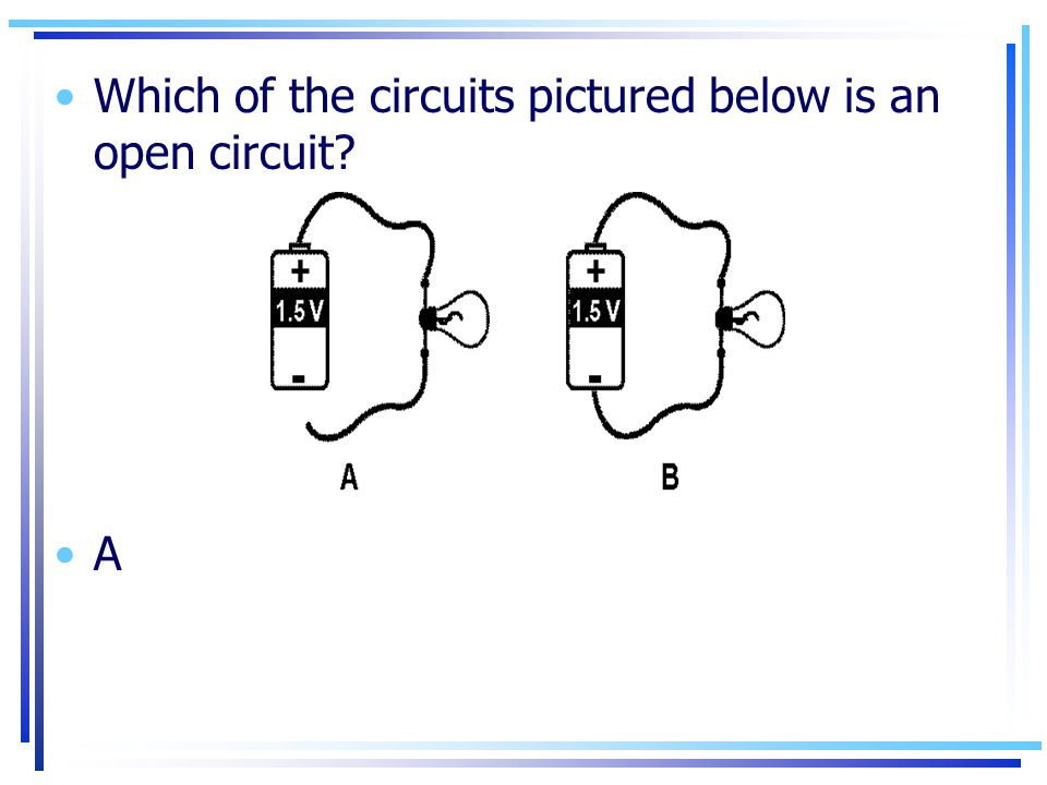 Which of the circuits pictured below is an open circuit? A