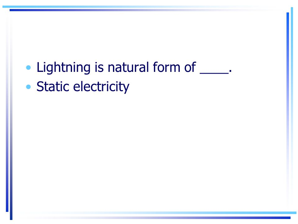 Lightning is natural form of ____. Static electricity