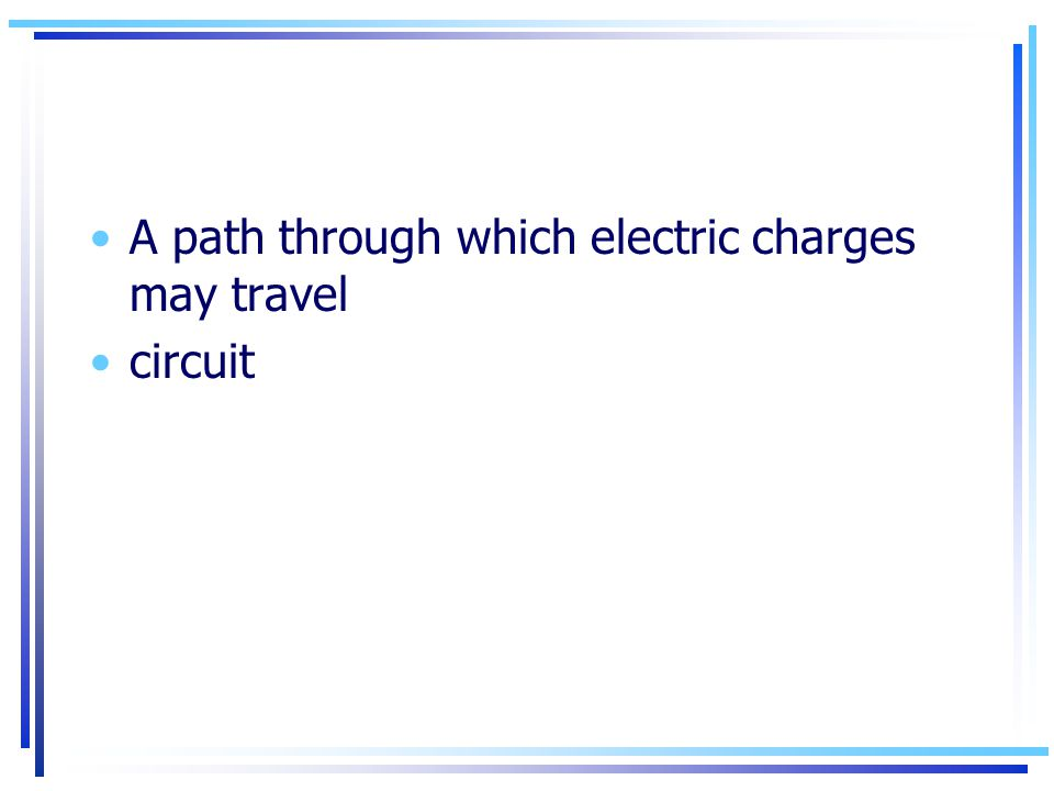 A path through which electric charges may travel circuit