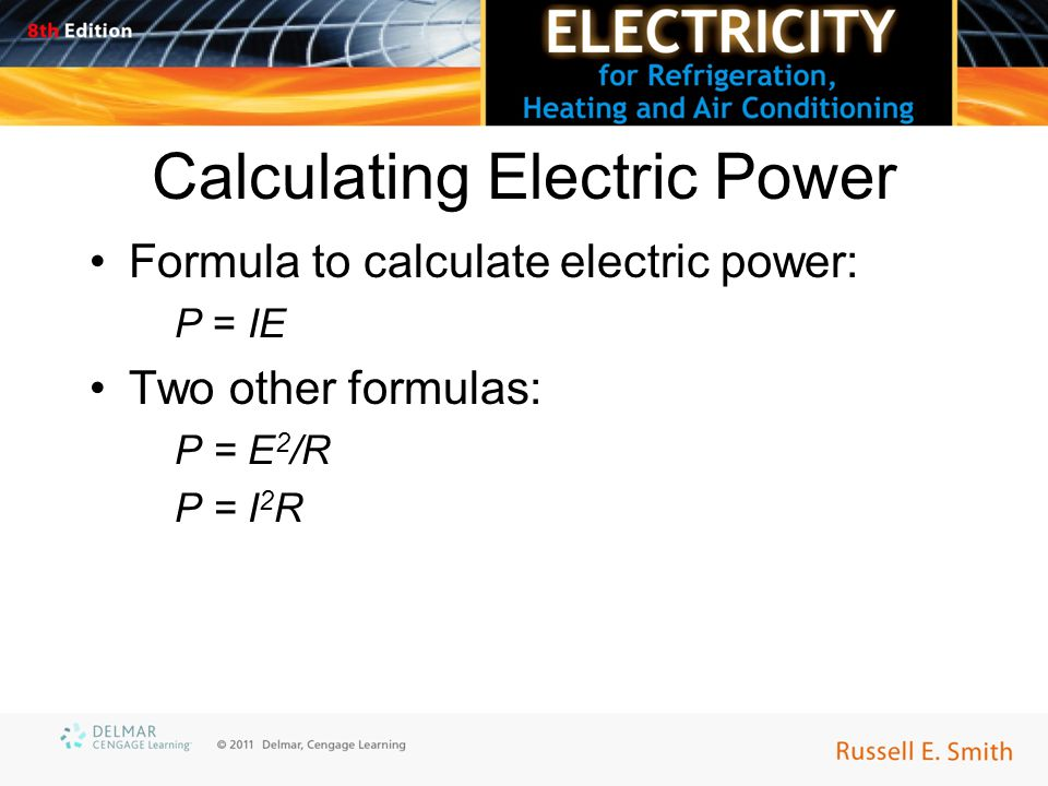 Calculating Electric Power Formula to calculate electric power: P = IE Two other formulas: P = E 2 /R P = I 2 R