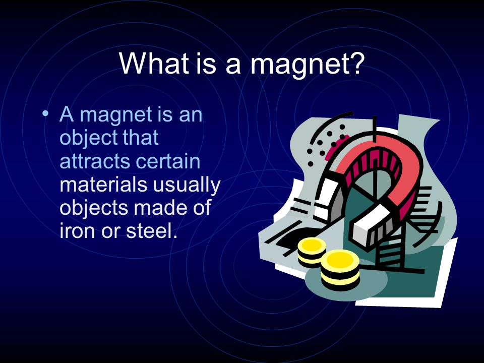 The first magnets used were made of heavy natural material called a lodestone, which is a mineral magnetite.