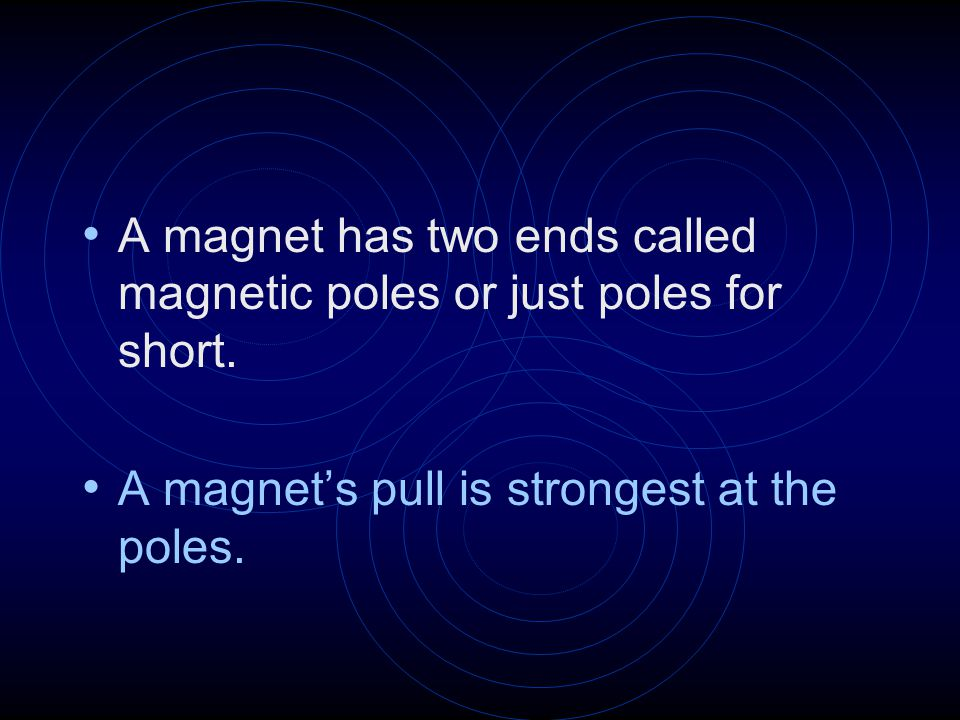 Poles are usually marked North and South. What is each end of a magnet called?