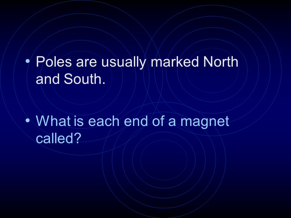 Poles are usually marked North and South. What is each end of a magnet called