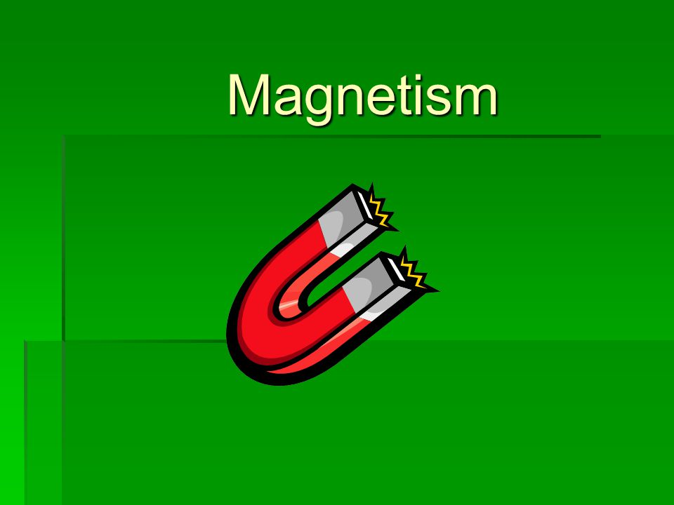 What is magnetism?  Magnetism is the force of attraction between magnets and magnetic objects.