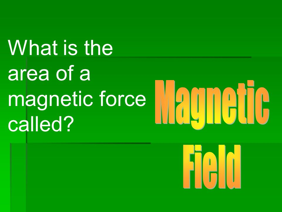 What is the area of a magnetic force called?