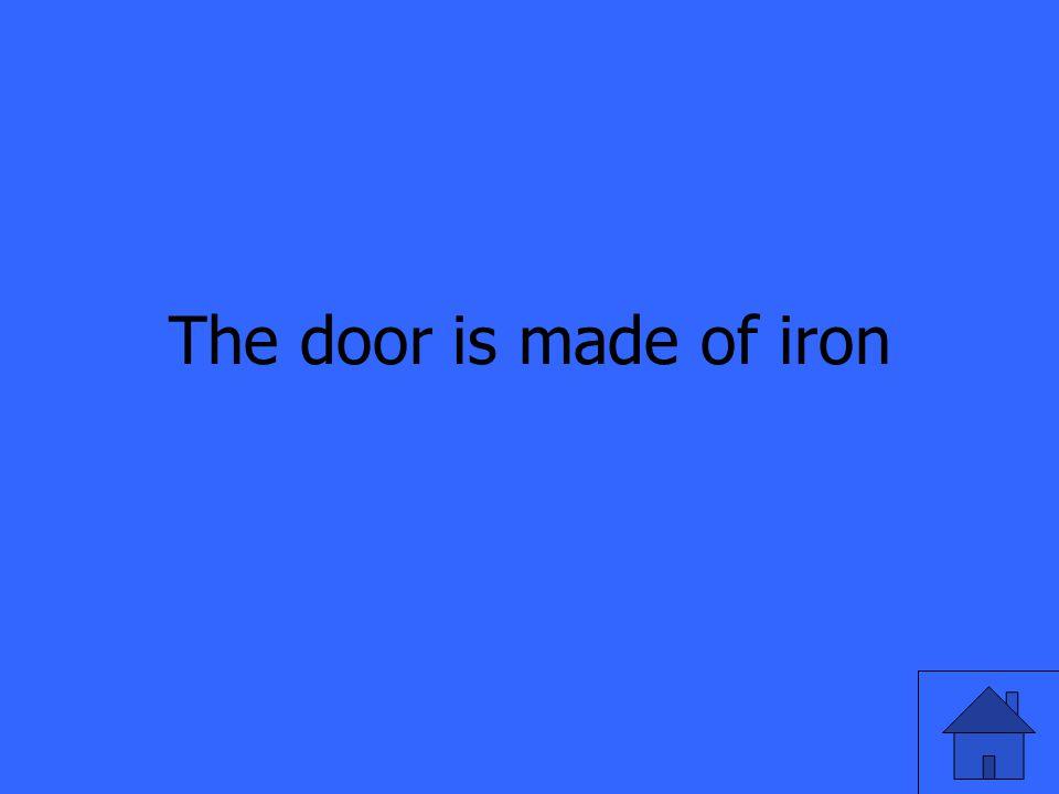 The door is made of iron