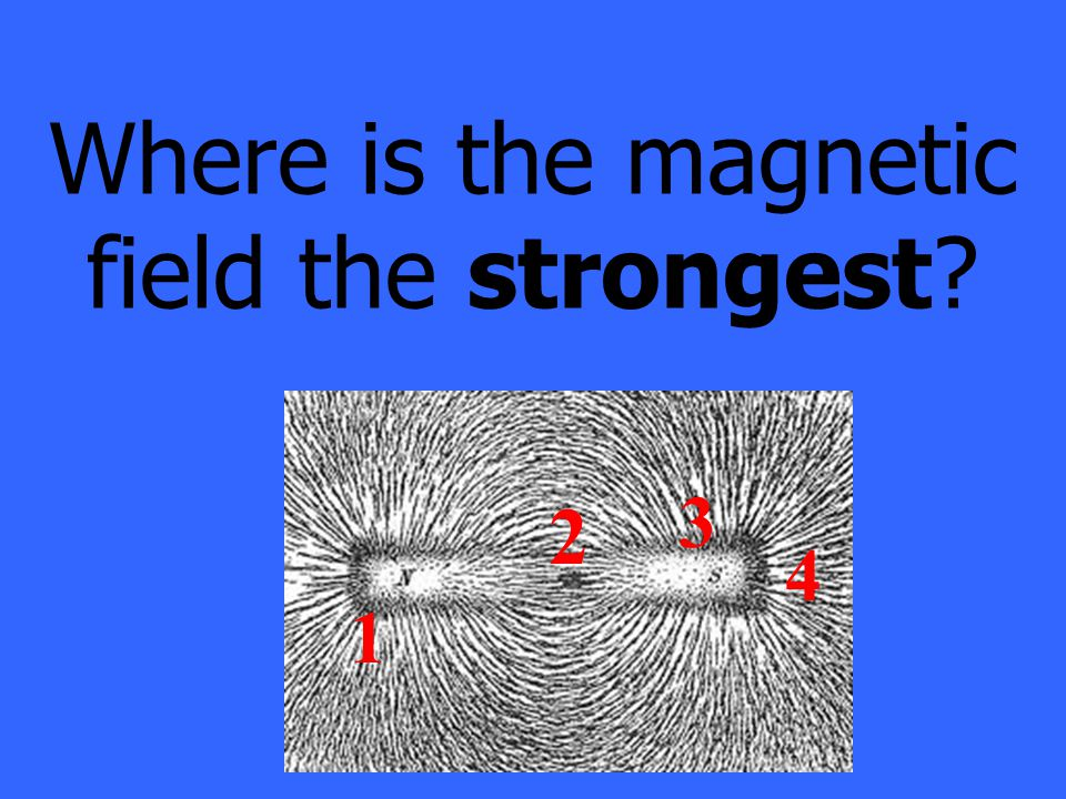 Where is the magnetic field the strongest 1 2 3 4