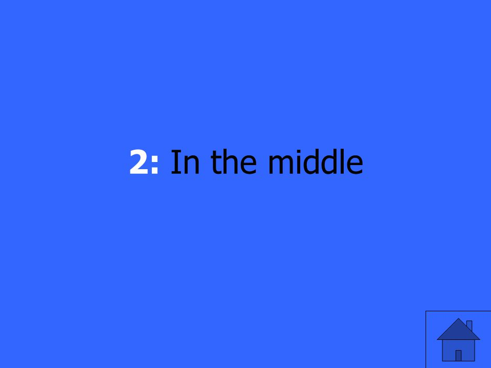 2: In the middle